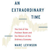 An Extraordinary Time: The End of the Postwar Boom and the Return of the Ordinary Economy Audiobook, by Marc Levinson