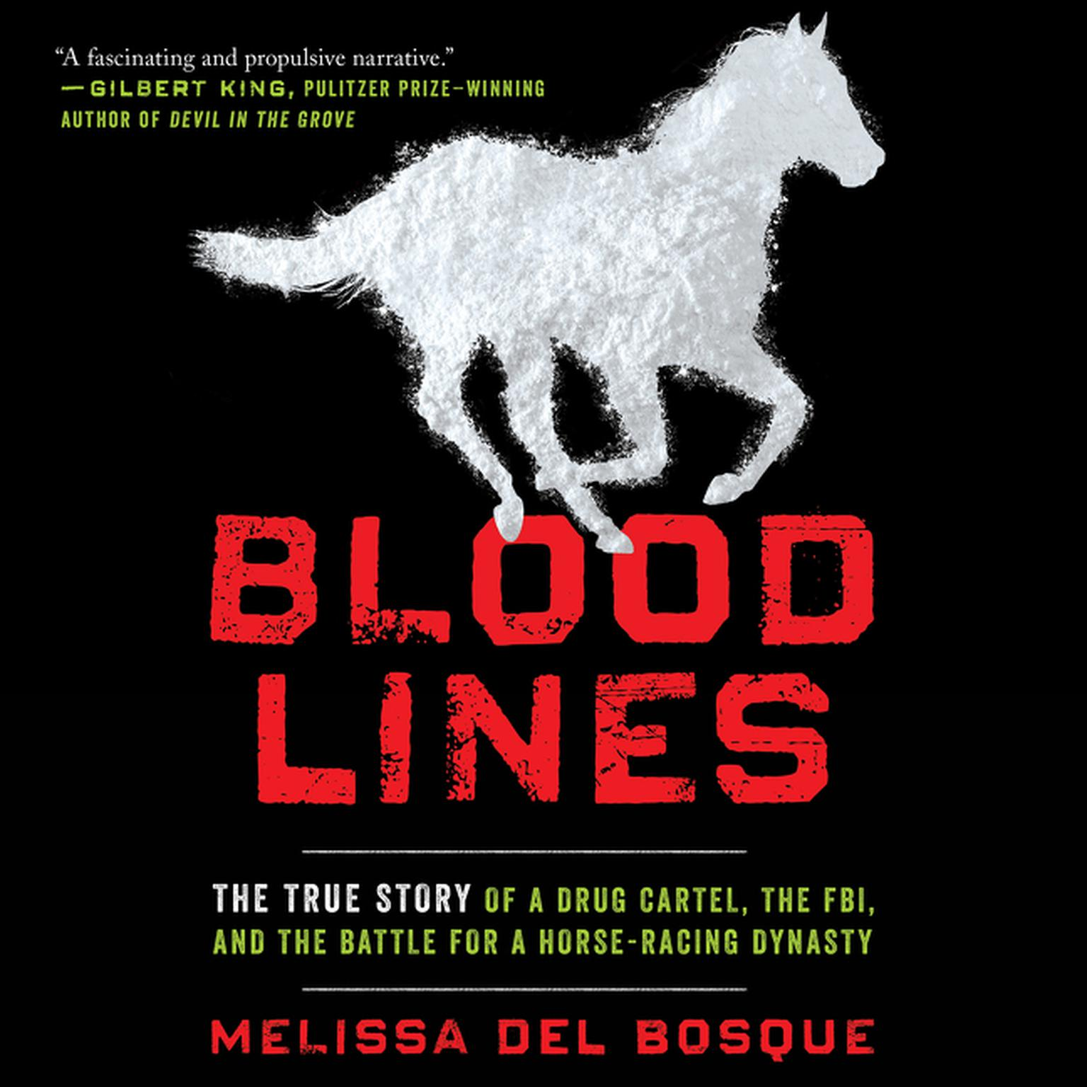 Printable Bloodlines: The True Story of a Drug Cartel, the FBI, and the Battle for a Horse-Racing Dynasty Audiobook Cover Art