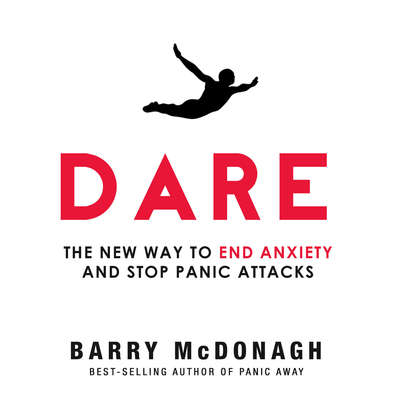 Dare: The New Way to End Anxiety and Stop Panic Attacks Audiobook, by Barry McDonagh