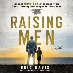Raising Men: Lessons Navy SEALs Learned from Their Training and Taught to Their Sons Audiobook, by Dina Santorelli, Eric Davis