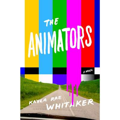 The Animators: A Novel Audiobook, by Kayla Rae Whitaker
