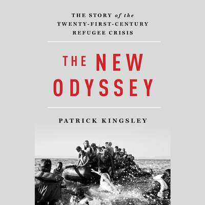 The New Odyssey: The Story of Europes Refugee Crisis Audiobook, by Patrick Kingsley