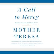 A Call to Mercy: Hearts to Love, Hands to Serve Audiobook, by Mother Teresa