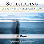 Soulshaping: A Journey of Self-Creation, by Jeff Brown