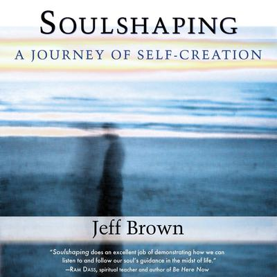 Soulshaping: A Journey of Self-Creation Audiobook, by Jeff Brown