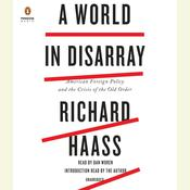 A World in Disarray: American Foreign Policy and the Crisis of the Old Order, by Richard Haass