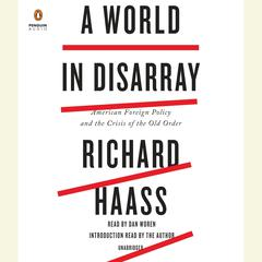 A World in Disarray: American Foreign Policy and the Crisis of the Old Order Audiobook, by Richard Haass