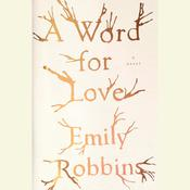 A Word for Love: A Novel, by Emily Robbins