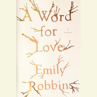 A Word for Love: A Novel Audiobook, by Emily Robbins