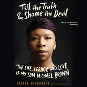 Tell the Truth & Shame the Devil: The Life, Legacy, and Love of My Son Michael Brown Audiobook, by Lezley McSpadden