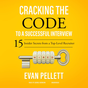 Cracking the Code to a Successful Interview: 15 Insider Secrets from a Top-Level Recruiter Audiobook, by Evan Pellett
