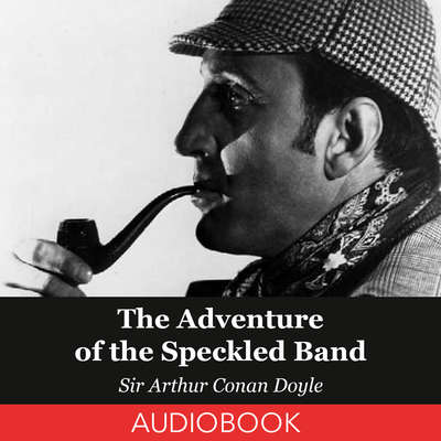 The Adventure of the Speckled Band Audiobook, by Arthur Conan Doyle