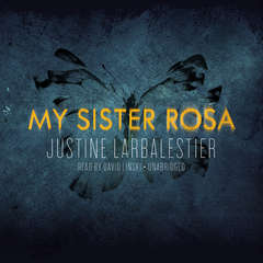 My Sister Rosa Audiobook, by Justine Larbalestier