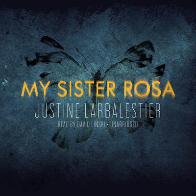 My Sister Rosa Audiobook, by Justine Larbalestier