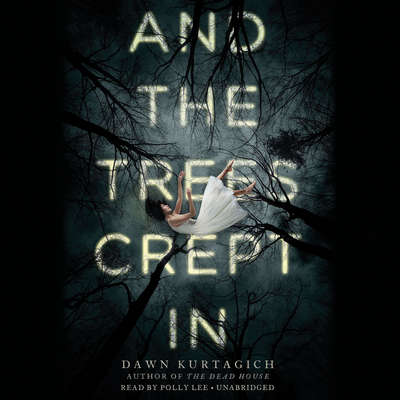 And the Trees Crept In Audiobook, by Dawn Kurtagich
