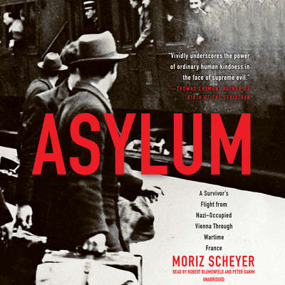 Asylum: A Survivors Flight from Nazi-Occupied Vienna Through Wartime France Audiobook, by Moriz Scheyer