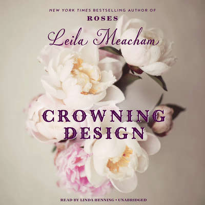 Crowning Design Audiobook, by Leila Meacham