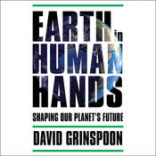 Earth in Human Hands: Shaping Our Planets Future Audiobook, by David Grinspoon