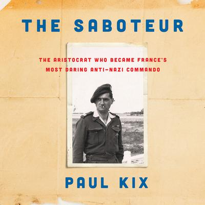 The Saboteur: The Aristocrat Who Became Frances Most Daring Anti-Nazi Commando Audiobook, by Paul Kix