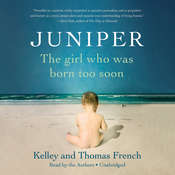 Juniper: The Girl Who Was Born Too Soon Audiobook, by Thomas French, Kelley Benham French