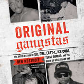 Original Gangstas: The Untold Story of Dr. Dre, Eazy-E, Ice Cube, Tupac Shakur, and the Birth of West Coast Rap, by Ben Westhoff