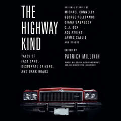 The Highway Kind: Tales of Fast Cars,  Desperate Drivers,  and Dark Roads: Original Stories by Michael Connelly, George Pelecanos, C. J.  Box, Diana Gabaldon, Ace Atkins & Others Audiobook, by James Sallis, Michael Connelly, others, Patrick Millikin