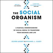 The Social Organism: A Radical Understanding of Social Media to Transform Your Business and Life Audiobook, by Oliver Luckett, Michael J. Casey