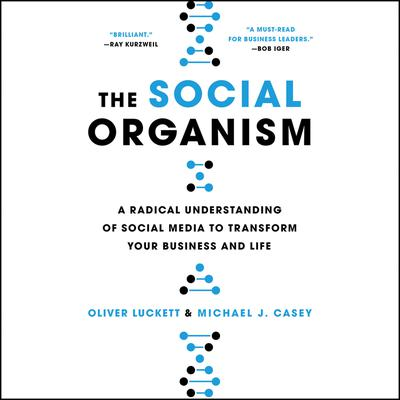 The Social Organism: A Radical Understanding of Social Media to Transform Your Business and Life Audiobook, by Oliver Luckett