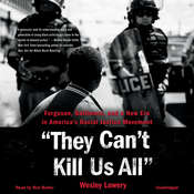 They Cant Kill Us All: Ferguson, Baltimore, and a New Era in Americas Racial Justice Movement, by Wesley Lowery