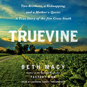 Truevine: Two Brothers, a Kidnapping, and a Mothers Quest: A True Story of the Jim Crow South, by Beth Macy