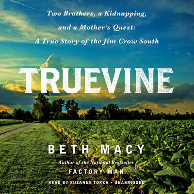 Truevine: Two Brothers, a Kidnapping, and a Mothers Quest: A True Story of the Jim Crow South Audiobook, by Beth Macy