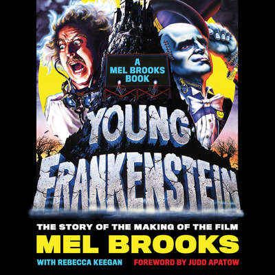 Young Frankenstein: A Mel Brooks Book: The Story of the Making of the Film Audiobook, by Mel Brooks