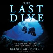 The Last Dive: A Father and Sons Fatal Descent into the Oceans Depths, by Bernie Chowdhury