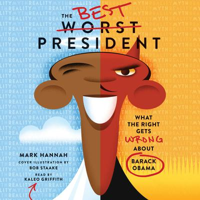 The Best Worst President: What the Right Gets Wrong About Barack Obama Audiobook, by Mark Hannah