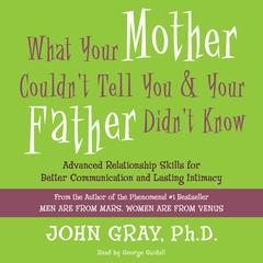 What Your Mother Couldnt Tell You and Your Father Didnt Know: Advanced Relationship Skills for Better Communication and Lasting Intimacy Audiobook, by John Gray, John Gray