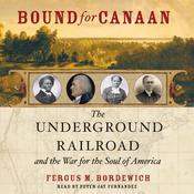 Bound for Canaan: The Epic Story of the Underground Railroad, Americas First Civil Rights Movement, by Fergus Bordewich