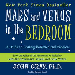 Mars and Venus in the Bedroom: A Guide to Lasting Romance and Passion Audiobook, by John Gray, John Gray