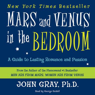Mars and Venus in the Bedroom: A Guide to Lasting Romance and Passion Audiobook, by John Gray