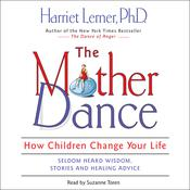The Mother Dance: How Children Change Your Life Audiobook, by Harriet Lerner