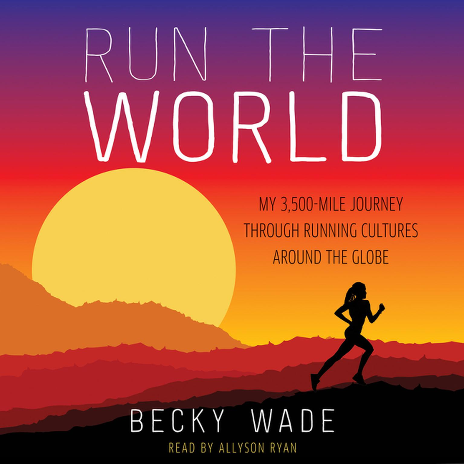 Printable Run the World: My 3,500-Mile Journey Through Running Cultures Around the Globe Audiobook Cover Art