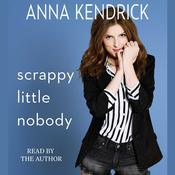 Scrappy Little Nobody Audiobook, by Anna Kendrick