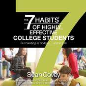 The 7 Habits of Highly Effective College Students: Succeeding in College... and in life, by Sean Covey