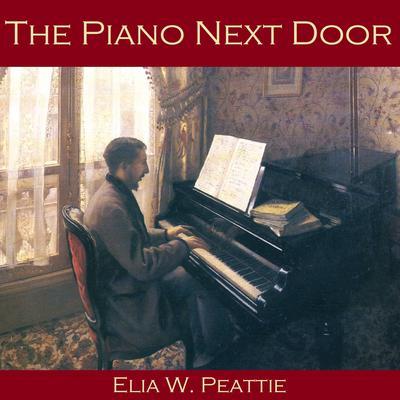 The Piano Next Door Audiobook, by Elia W. Peattie