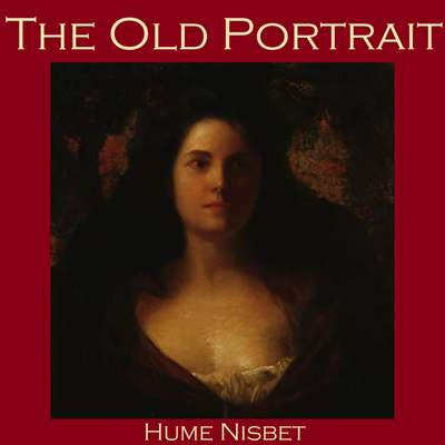 The Old Portrait Audiobook, by Hume Nisbet