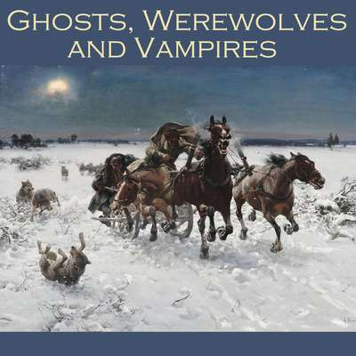 Ghosts, Werewolves and Vampires Audiobook, by various authors