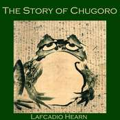The Story of Chugoro Audiobook, by Lafcadio Hearn