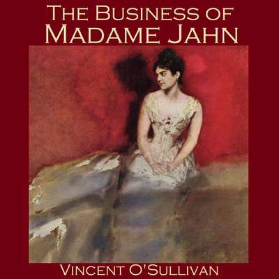 The Business of Madame Jahn Audiobook, by Vincent O'Sullivan