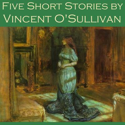 Five Short Stories by Vincent OSullivan Audiobook, by Vincent O'Sullivan