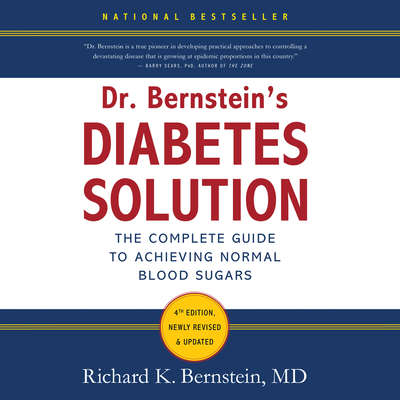 Dr. Bernsteins Diabetes Solution: The Complete Guide to Achieving Normal Blood Sugars Audiobook, by Richard K. Bernstein