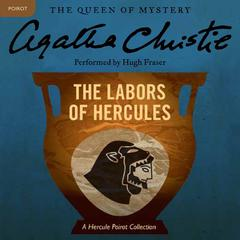 The Labors of Hercules: A Hercule Poirot Collection Audiobook, by Agatha Christie